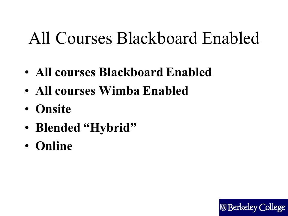 All Courses Blackboard Enabled All courses Blackboard Enabled All courses Wimba Enabled Onsite Blended Hybrid Online