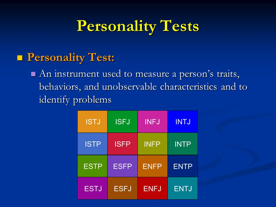 Personality Tests Personality Test: Personality Test: An instrument used to measure a person's traits, behaviors, and unobservable characteristics and to identify problems An instrument used to measure a person's traits, behaviors, and unobservable characteristics and to identify problems
