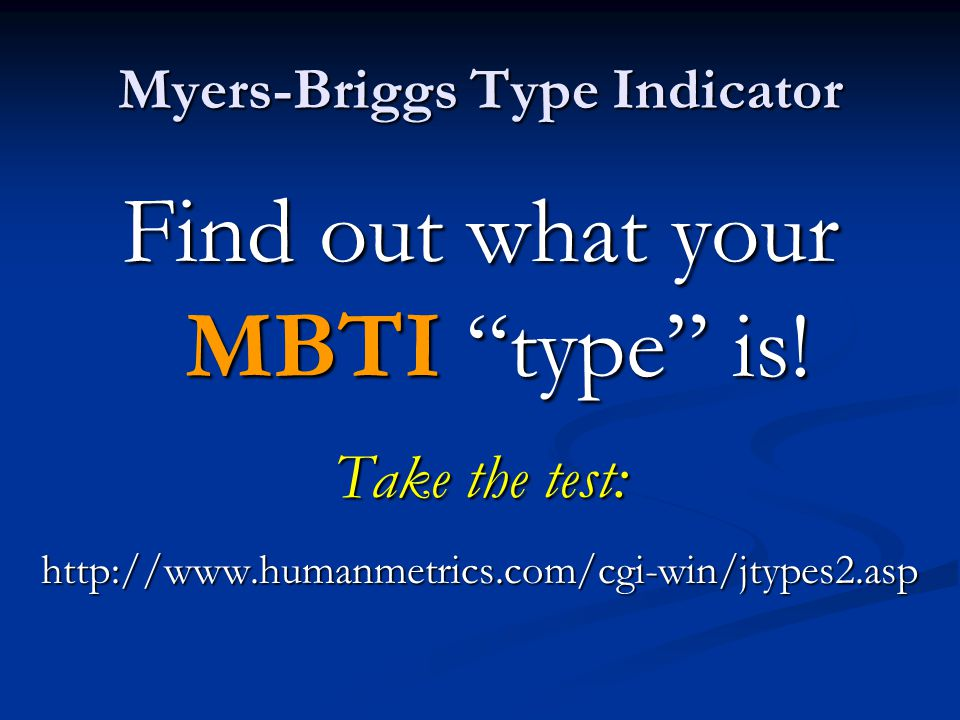 Myers-Briggs Type Indicator Find out what your MBTI type is.