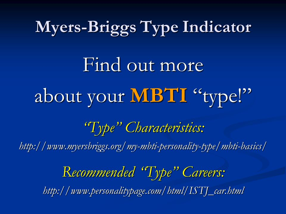 Myers-Briggs Type Indicator Find out more about your MBTI type! Type Characteristics:   Recommended Type Careers:
