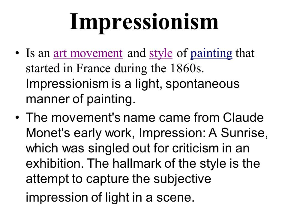 Impressionism Is an art movement and style of painting that started in France during the 1860s.
