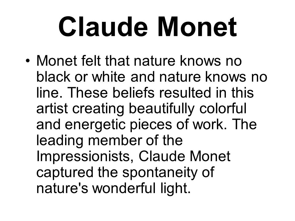 Claude Monet Monet felt that nature knows no black or white and nature knows no line.