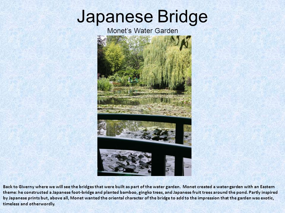 Japanese Bridge Monet's Water Garden Back to Giverny where we will see the bridges that were built as part of the water garden.