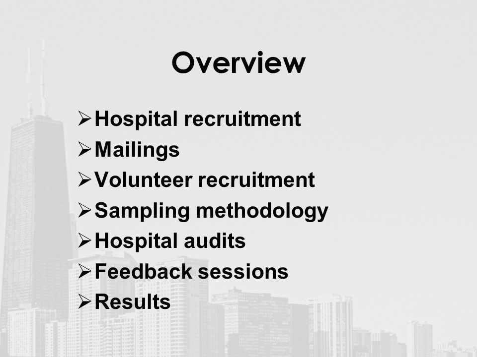 Overview  Hospital recruitment  Mailings  Volunteer recruitment  Sampling methodology  Hospital audits  Feedback sessions  Results
