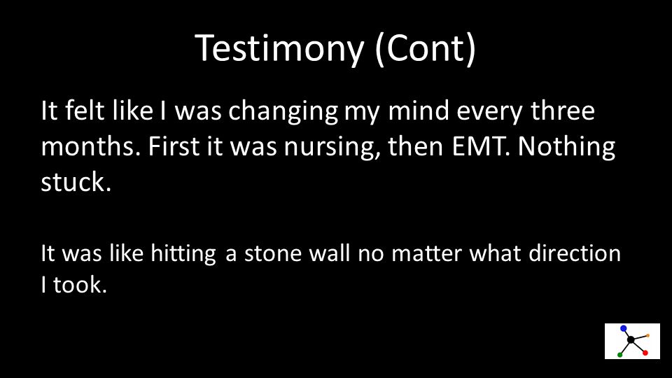 Testimony (Cont) It felt like I was changing my mind every three months.