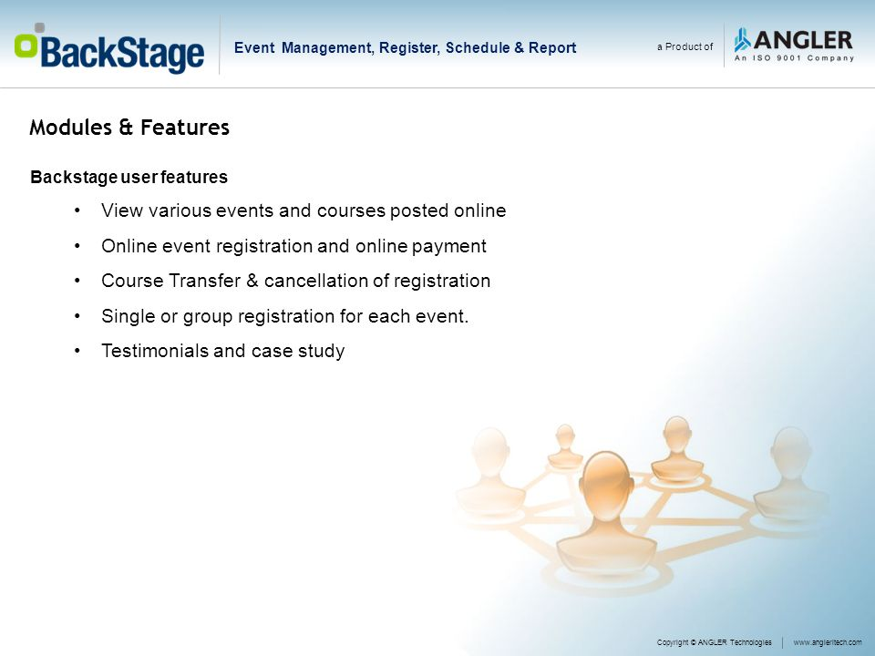 Modules & Features Backstage user features View various events and courses posted online Online event registration and online payment Course Transfer & cancellation of registration Single or group registration for each event.