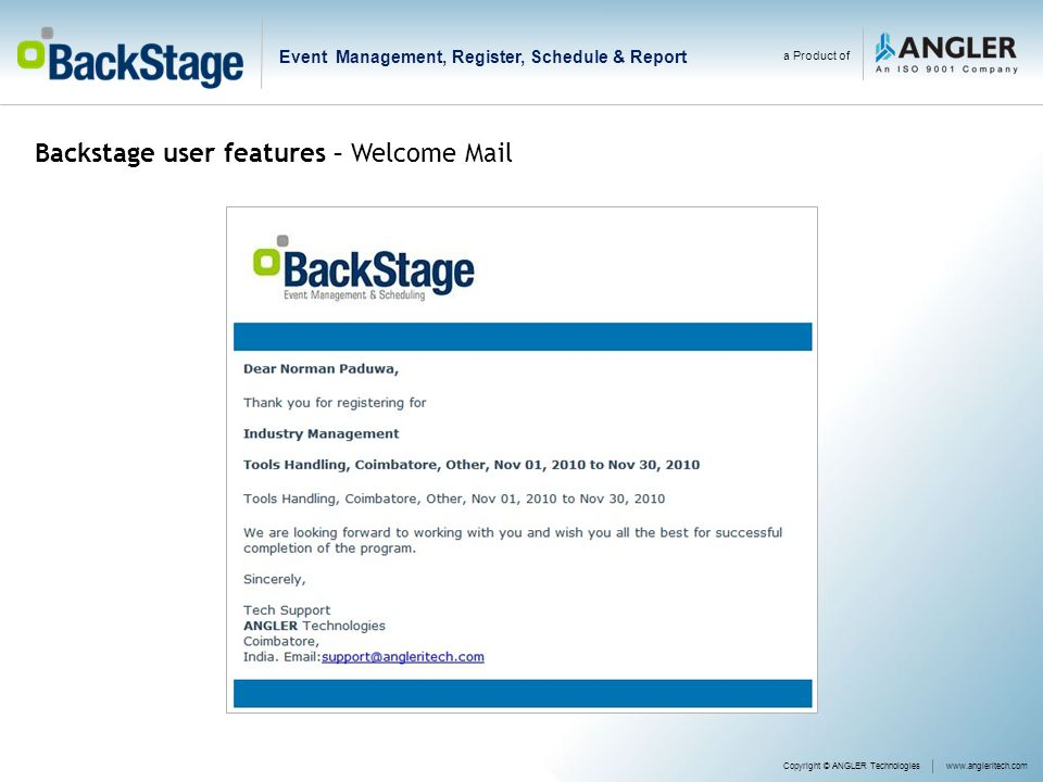 a Product of Event Management, Register, Schedule & Report Copyright © ANGLER Technologieswww.angleritech.com Backstage user features – Welcome Mail