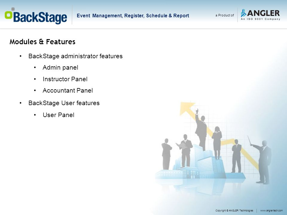 Modules & Features BackStage administrator features Admin panel Instructor Panel Accountant Panel BackStage User features User Panel Copyright © ANGLER Technologieswww.angleritech.com a Product of Event Management, Register, Schedule & Report