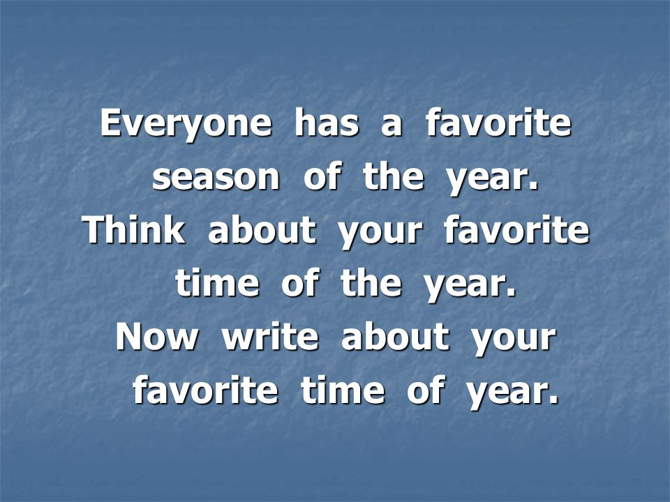 Everyone has a favorite season of the year. season of the year.