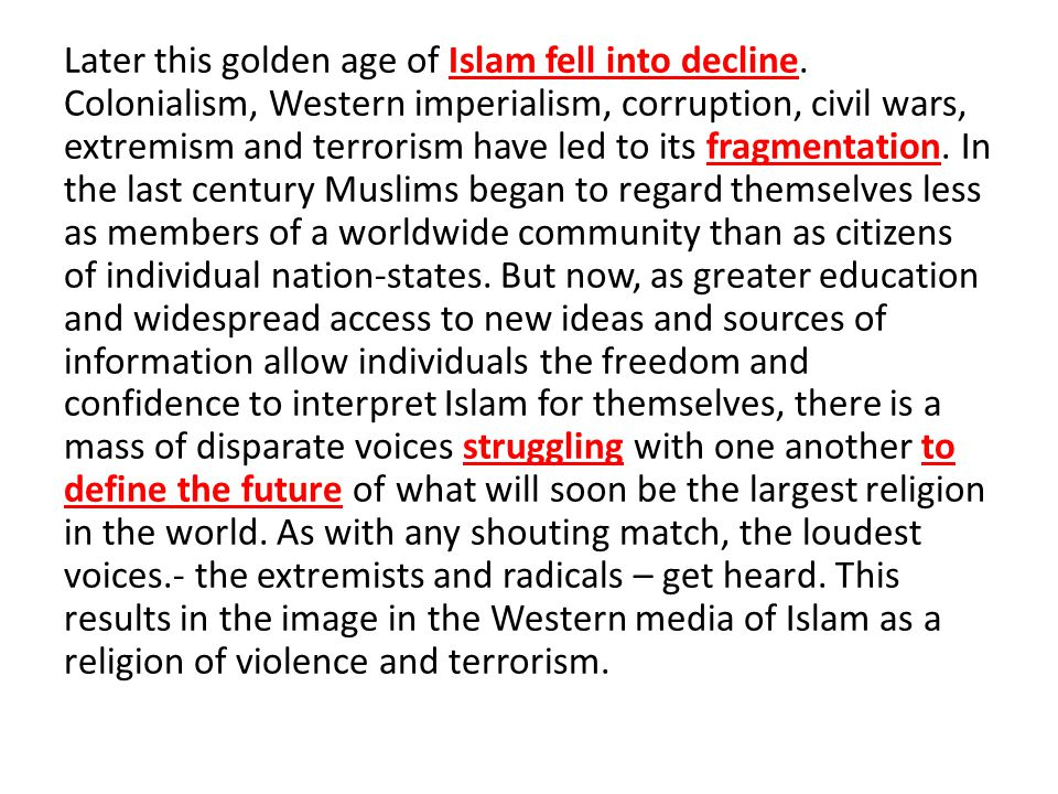 golden age of islam outline Islam is an abrahamic monotheistic religion teaching that there is only one god and that muhammad is a messenger of god the following outline is provided as an overview of and topical guide to islam.