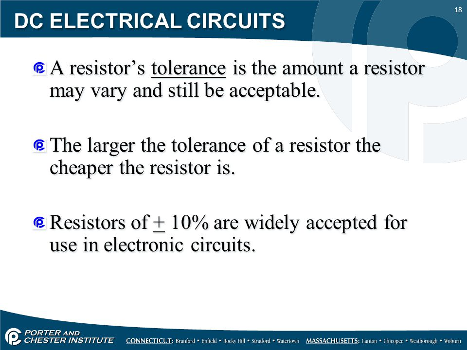 18 DC ELECTRICAL CIRCUITS A resistor's tolerance is the amount a resistor may vary and still be acceptable.