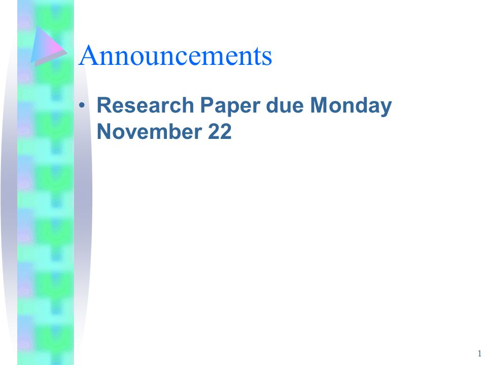 1 Announcements Research Paper due Monday November 22