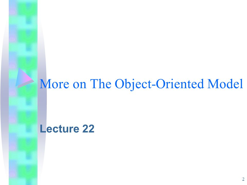 2 More on The Object-Oriented Model Lecture 22