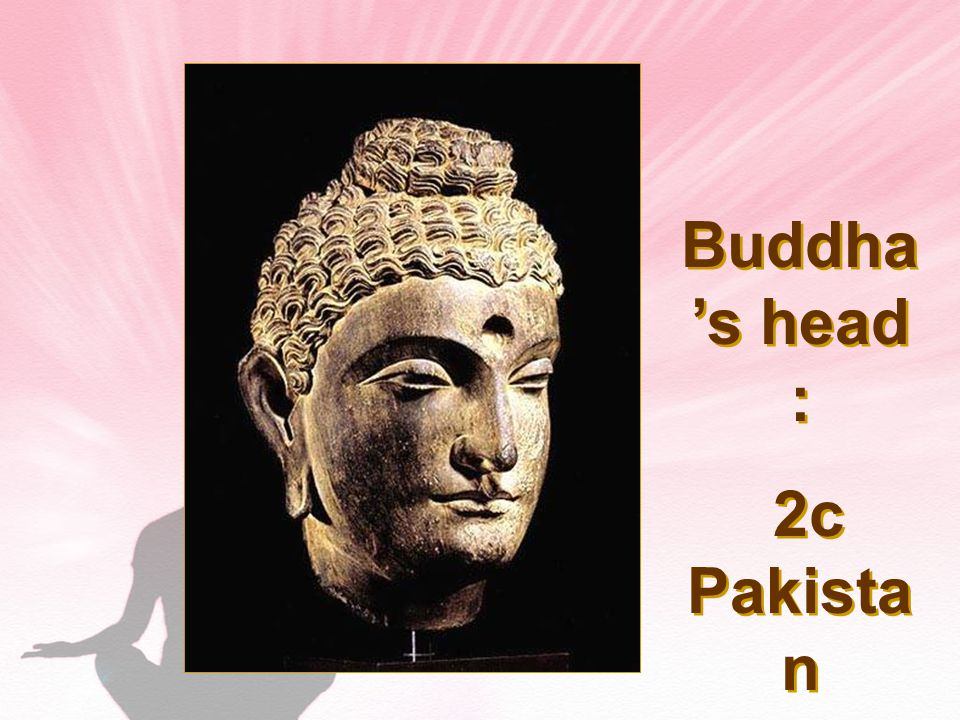 Buddha 's head : 2c Pakista n Buddha 's head : 2c Pakista n
