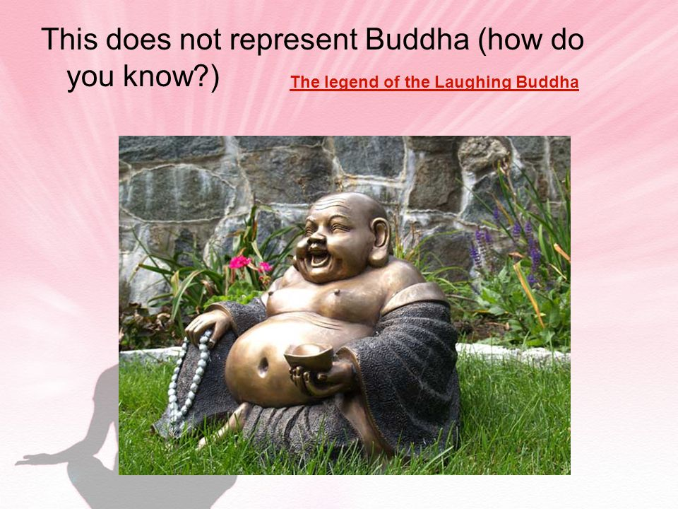 This does not represent Buddha (how do you know ) The legend of the Laughing Buddha