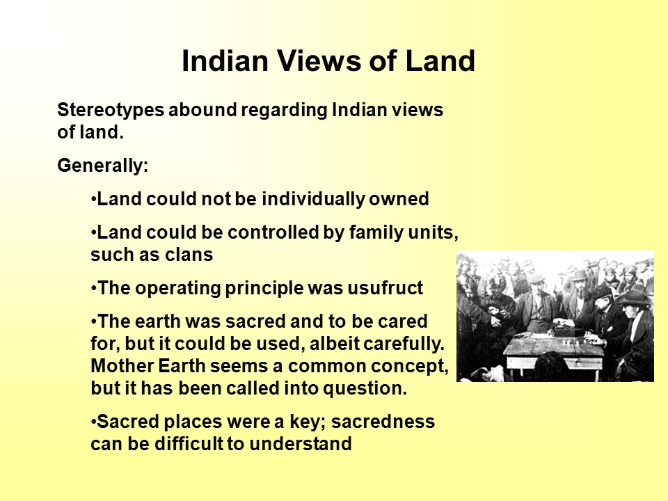 Indian Views of Land Stereotypes abound regarding Indian views of land.