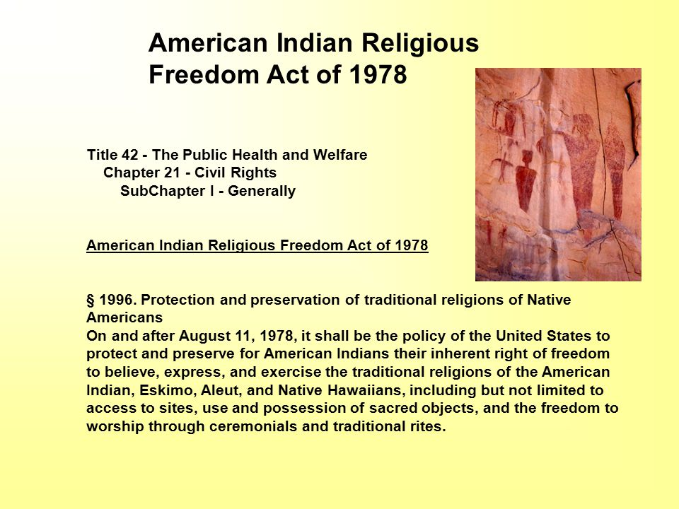 American Indian Religious Freedom Act of 1978 Title 42 - The Public Health and Welfare Chapter 21 - Civil Rights SubChapter I - Generally American Indian Religious Freedom Act of 1978 § 1996.
