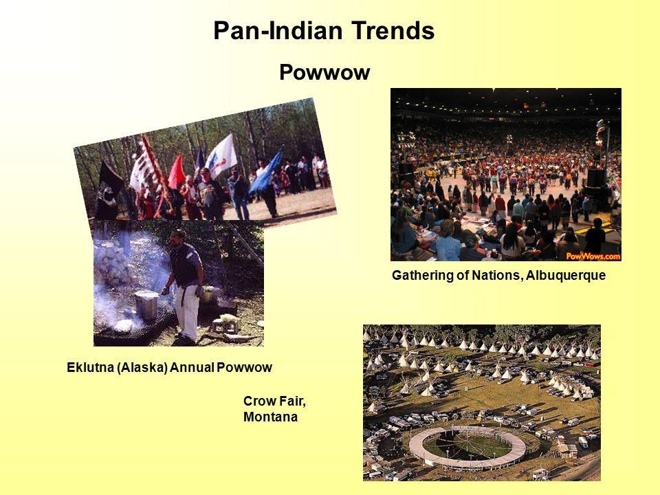 Pan-Indian Trends Powwow Eklutna (Alaska) Annual Powwow Crow Fair, Montana Gathering of Nations, Albuquerque