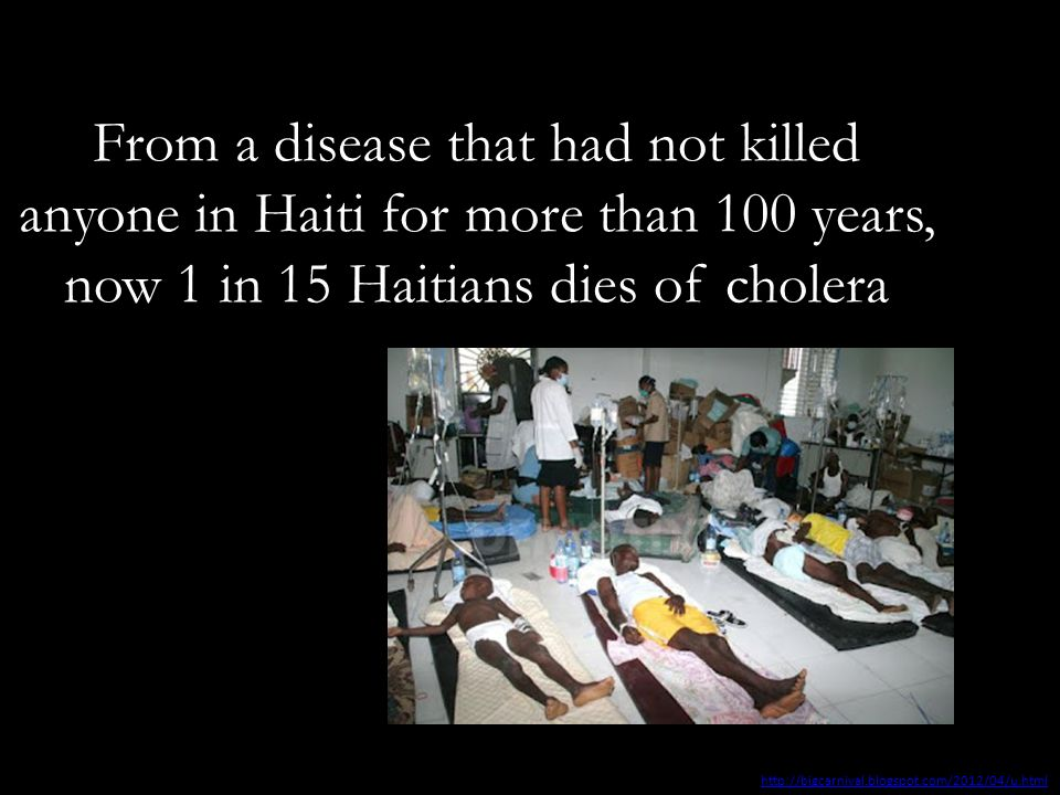 From a disease that had not killed anyone in Haiti for more than 100 years, now 1 in 15 Haitians dies of cholera