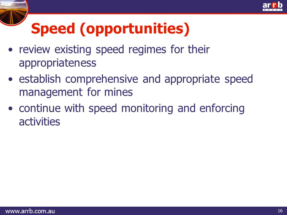 16 review existing speed regimes for their appropriateness establish comprehensive and appropriate speed management for mines continue with speed monitoring and enforcing activities Speed (opportunities)
