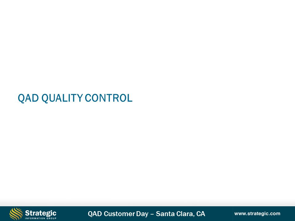 QAD Customer Day – Santa Clara, CA QAD QUALITY CONTROL