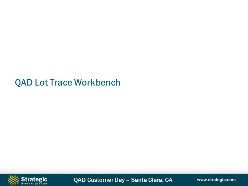 QAD Customer Day – Santa Clara, CA QAD Lot Trace Workbench