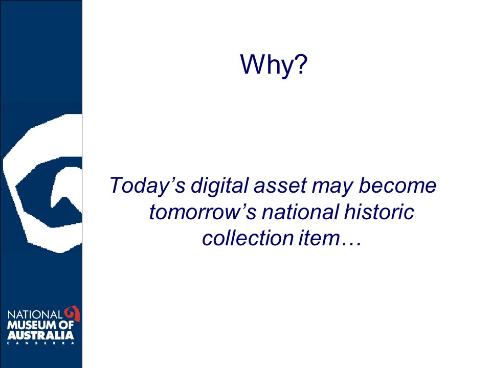 Why Today's digital asset may become tomorrow's national historic collection item…