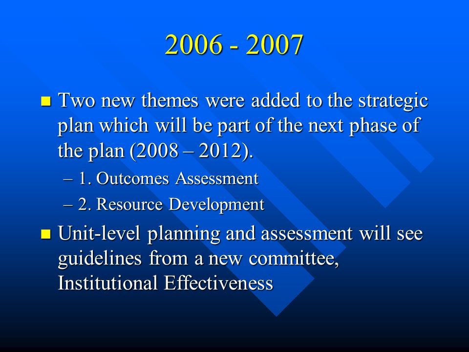 Two new themes were added to the strategic plan which will be part of the next phase of the plan (2008 – 2012).