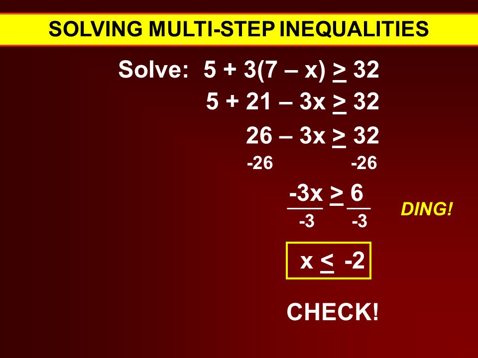 SOLVING MULTI-STEP INEQUALITIES Solve: 5 + 3(7 – x) > Verbal Expressions for = -3x > x < -2 CHECK.