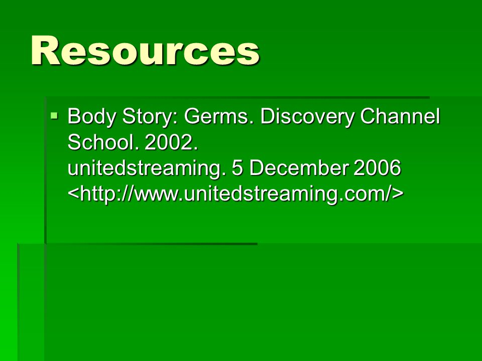 Resources  Body Story: Germs. Discovery Channel School.