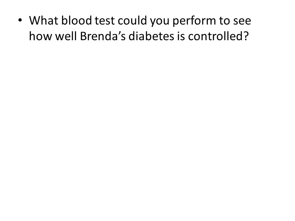 What blood test could you perform to see how well Brenda's diabetes is controlled