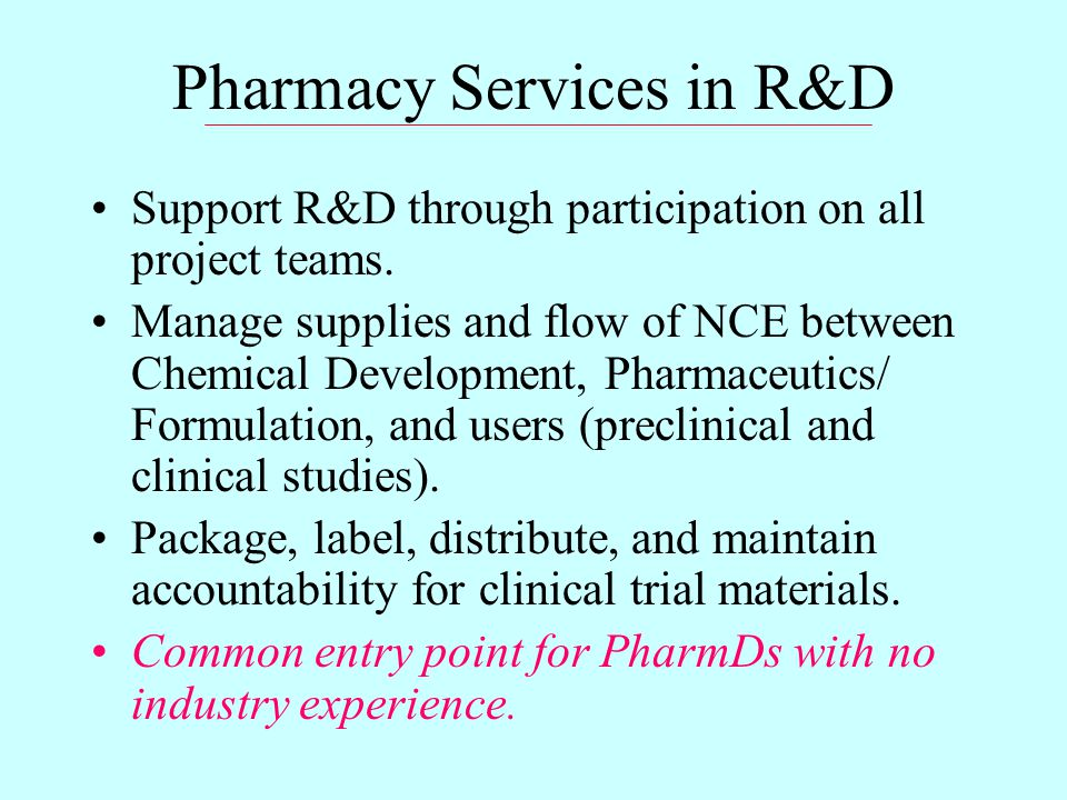 Pharmacy Services in R&D Support R&D through participation on all project teams.