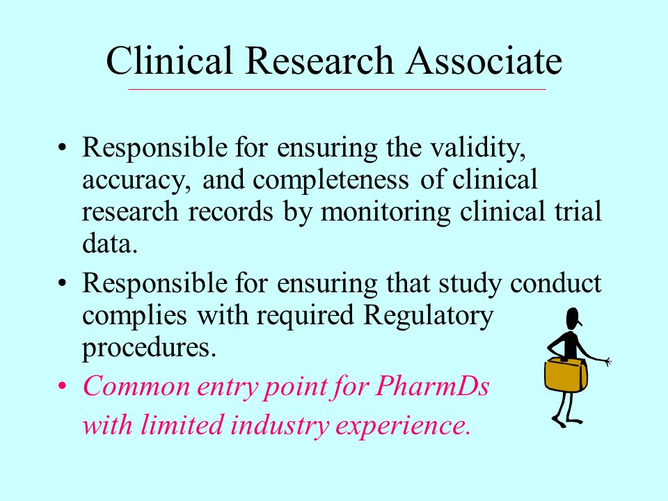 Clinical Research Associate Responsible for ensuring the validity, accuracy, and completeness of clinical research records by monitoring clinical trial data.
