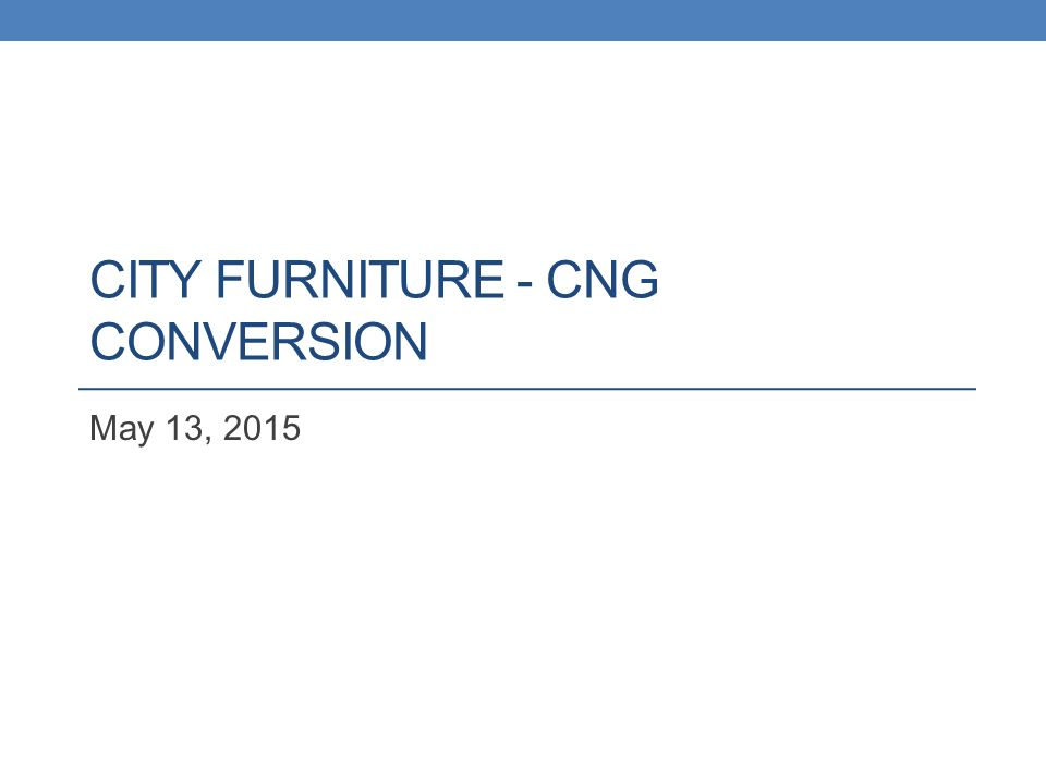 CITY FURNITURE - CNG CONVERSION May 13, 2015