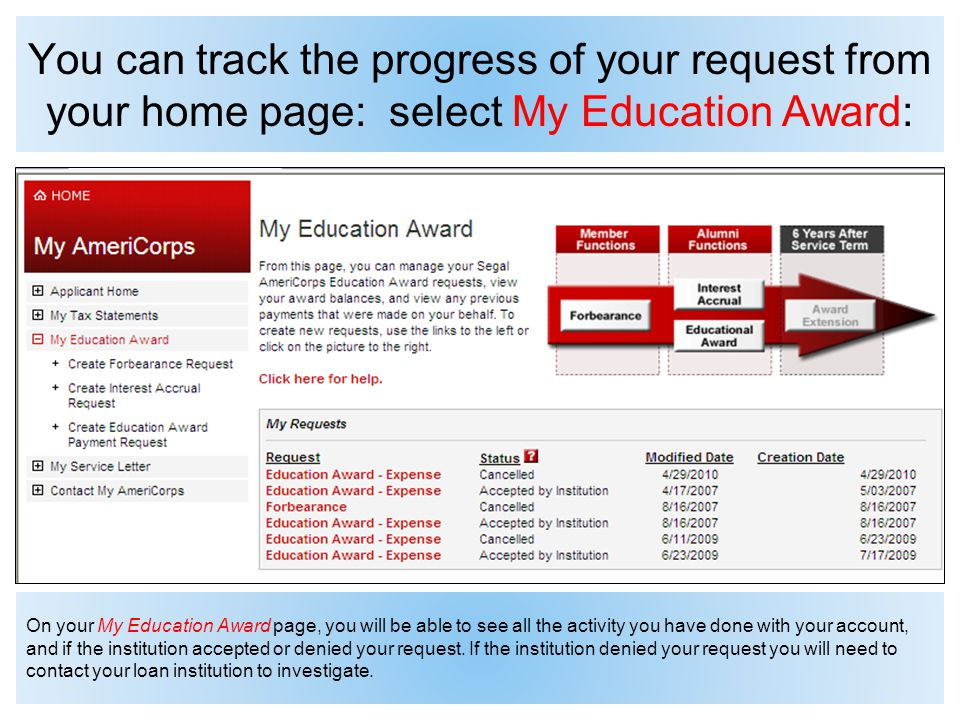 You can track the progress of your request from your home page: select My Education Award: On your My Education Award page, you will be able to see all the activity you have done with your account, and if the institution accepted or denied your request.