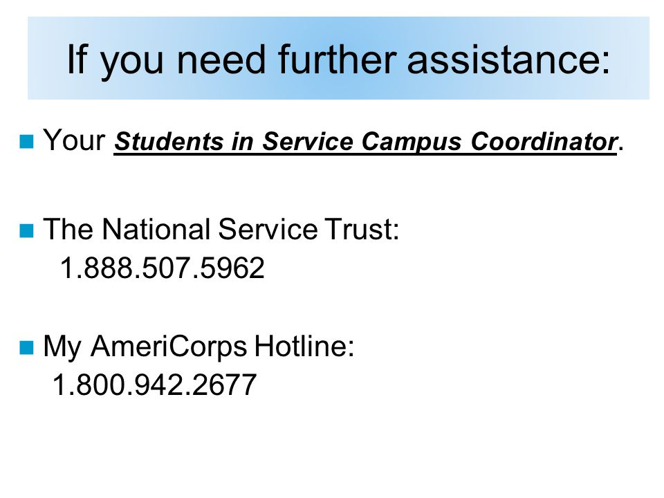 If you need further assistance: Your Students in Service Campus Coordinator.