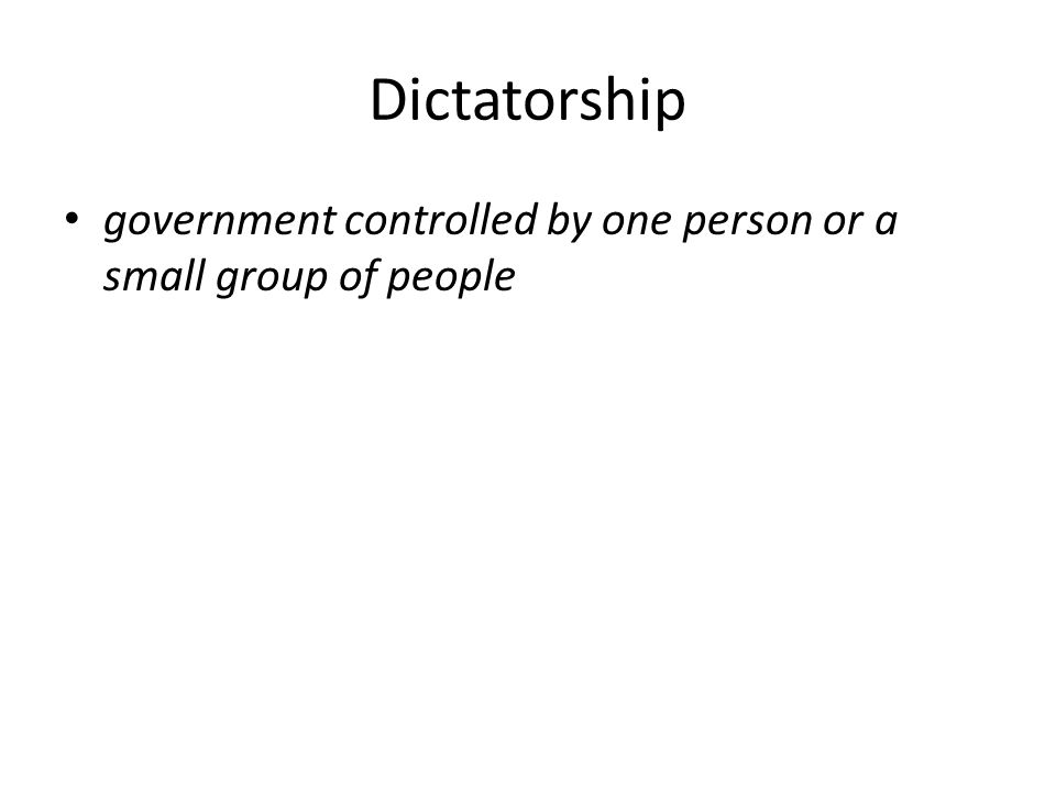 Dictatorship government controlled by one person or a small group of people