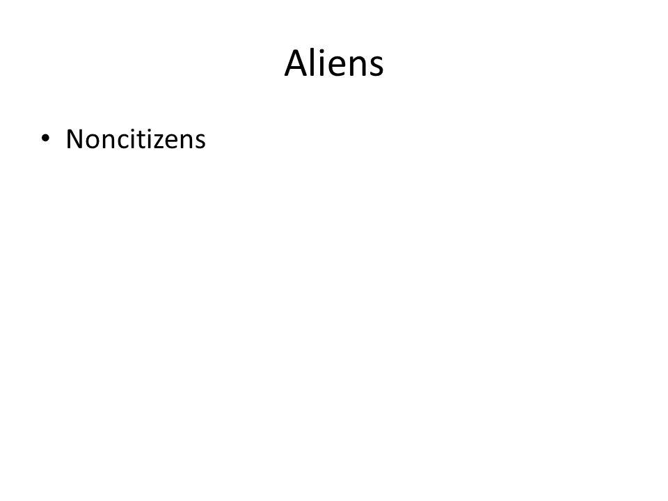 Aliens Noncitizens