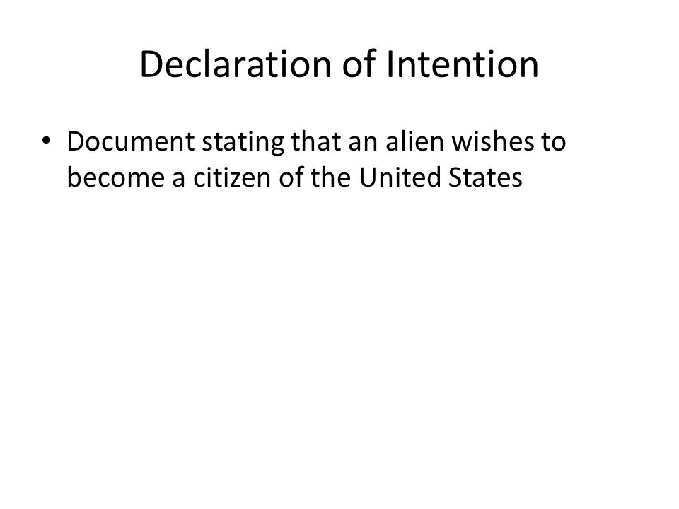 Declaration of Intention Document stating that an alien wishes to become a citizen of the United States