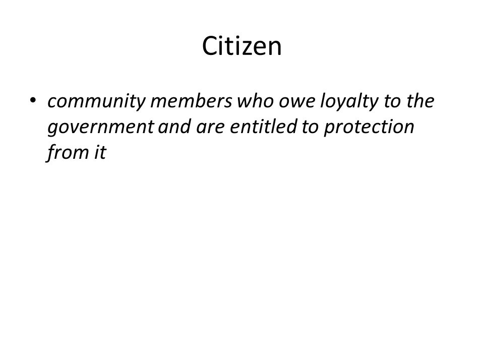 Citizen community members who owe loyalty to the government and are entitled to protection from it
