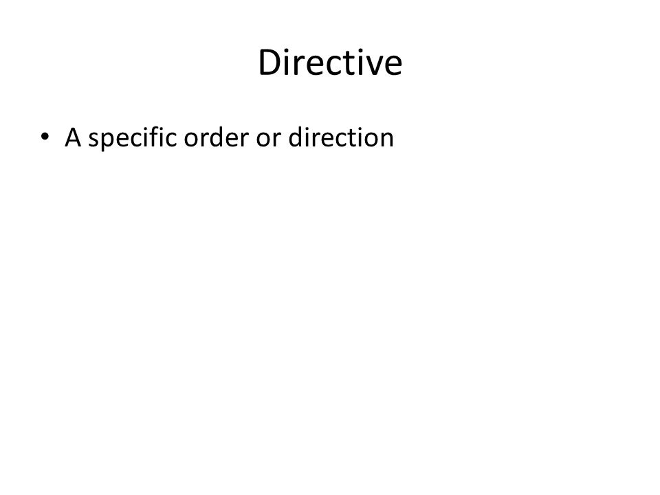 Directive A specific order or direction