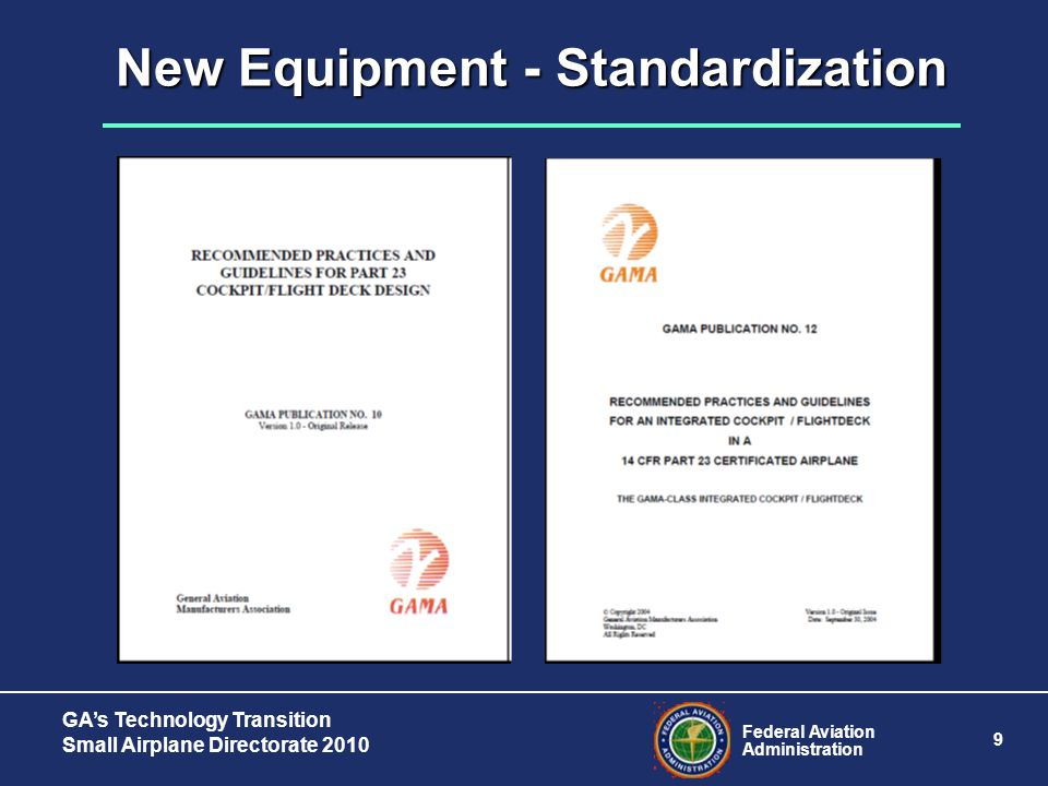 Federal Aviation Administration 9 GA's Technology Transition Small Airplane Directorate 2010 New Equipment - Standardization