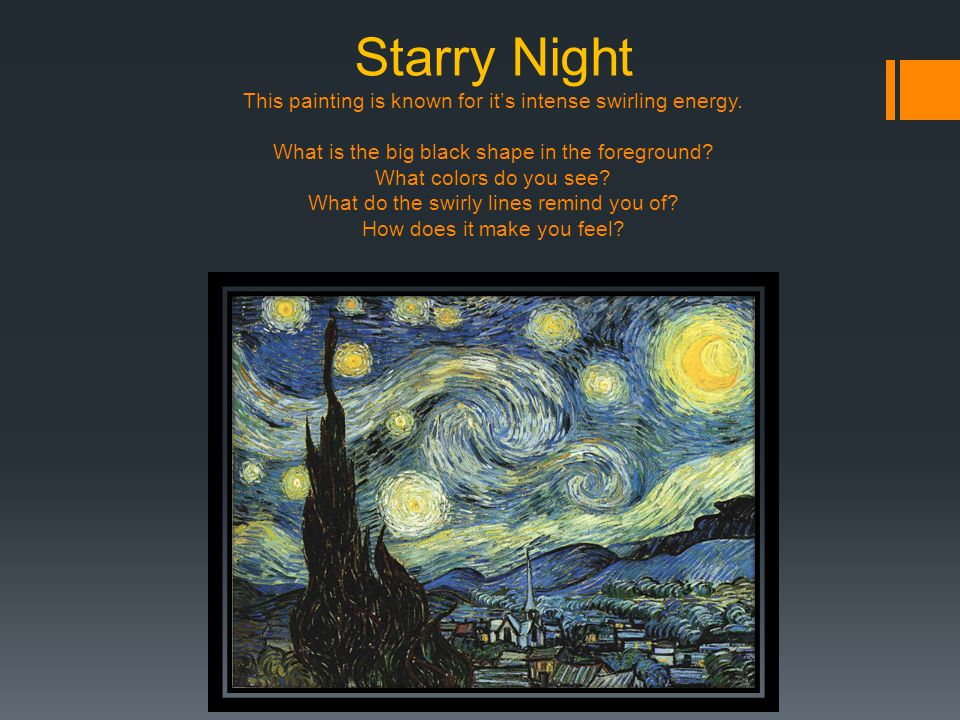 Starry Night This painting is known for it's intense swirling energy.