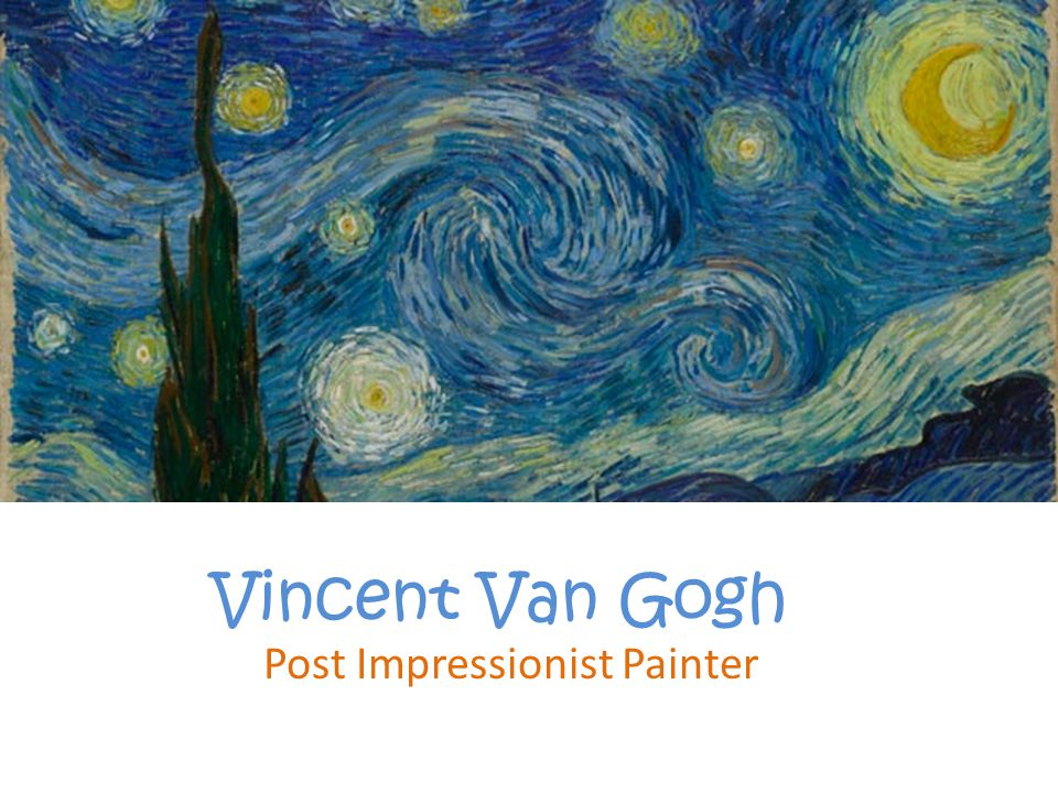 Vincent Van Gogh Post Impressionist Painter