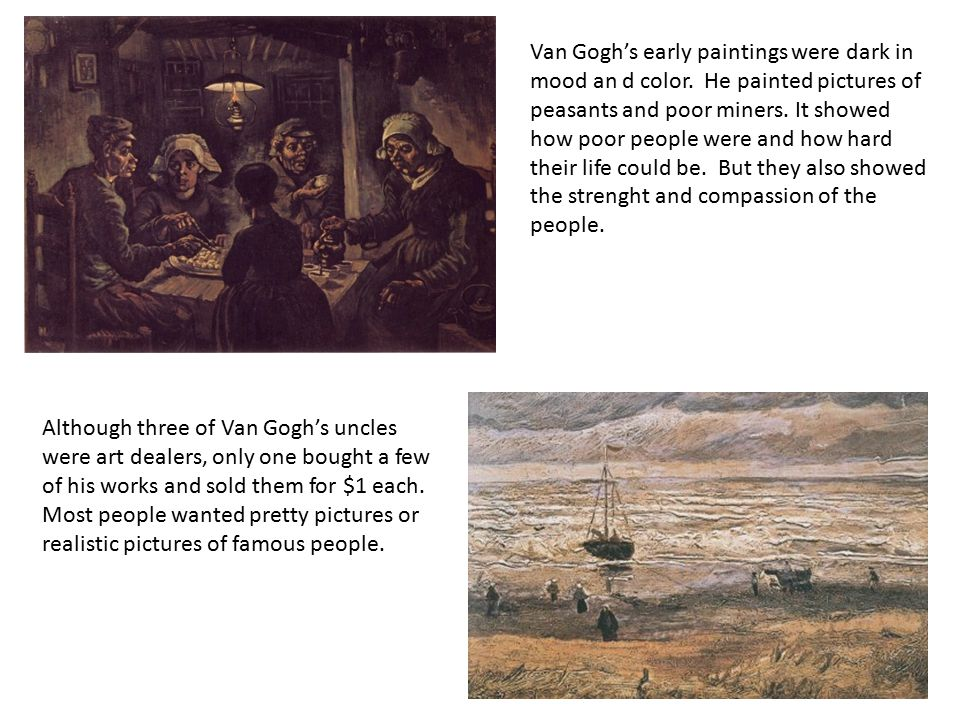 Van Gogh's early paintings were dark in mood an d color.