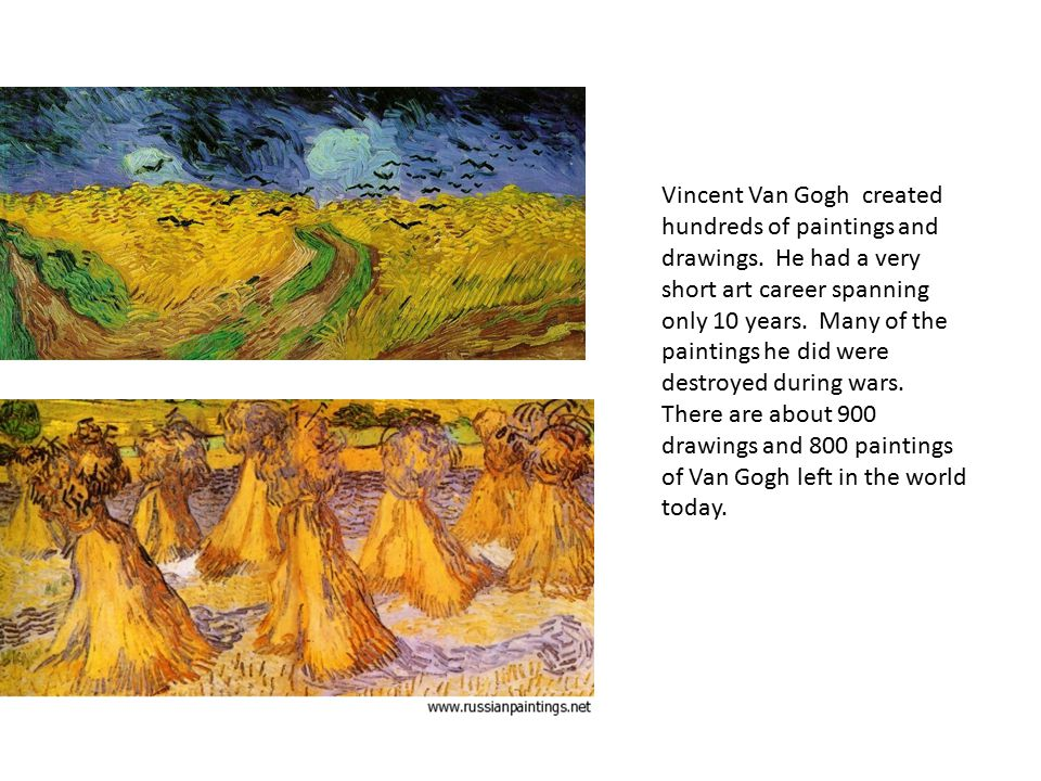 Vincent Van Gogh created hundreds of paintings and drawings.
