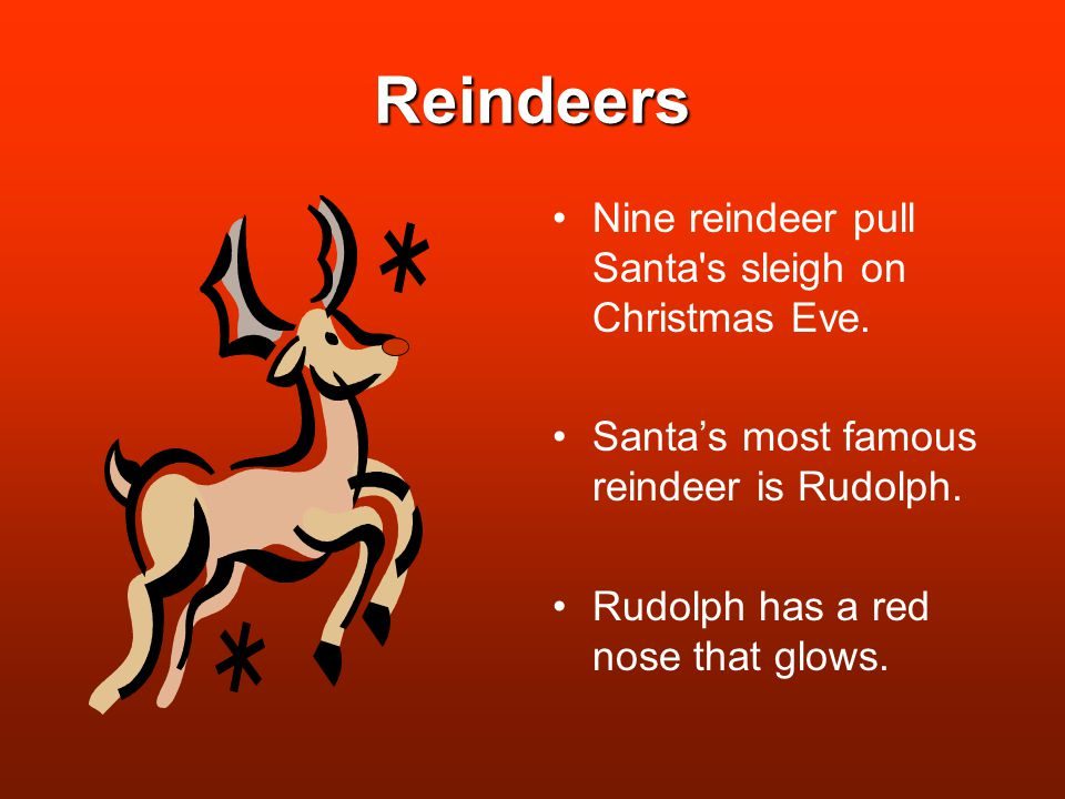 Reindeers Nine reindeer pull Santa s sleigh on Christmas Eve.