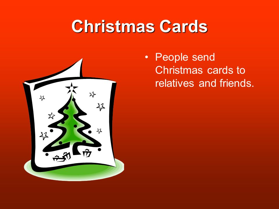 Christmas Cards People send Christmas cards to relatives and friends.