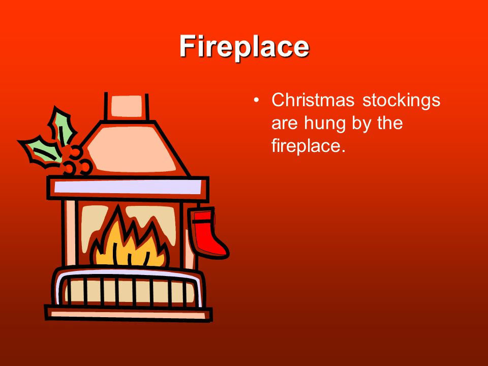 Fireplace Christmas stockings are hung by the fireplace.