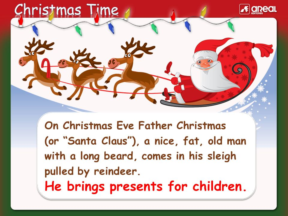 On Christmas Eve children hang their stockings on the fireplace or at the foot of the bed.